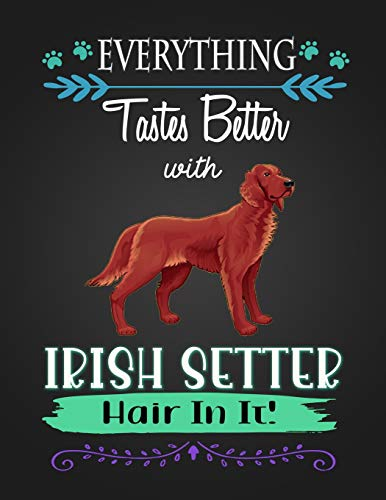 EVERYTHING Tastes Better with IRISH SETTER Hair In It!: Journal Composition Notebook for Dog and Puppy Lovers -