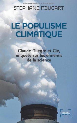 Le Populisme climatique: Claude Allègre et Cie, enquête sur les ennemis de la science par Stéphane Foucart