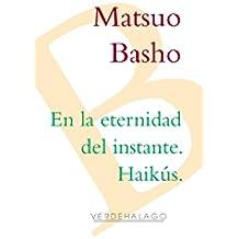 En la eternidad del instante. Haikús de Matsuo Basho.