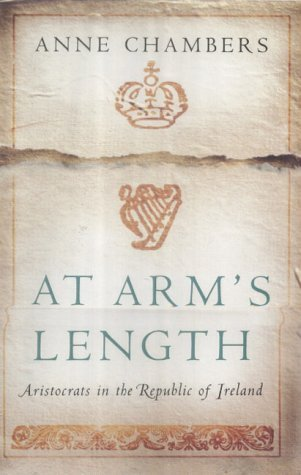 At Arms Length: Aristocracy in the Republic of Ireland by Anne Chambers (2004-09-02)