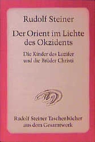 Der Orient im Lichte des Okzidents: Die Kinder des Luzifer und die Brüder Christi. 9 Vorträge, München 1909
