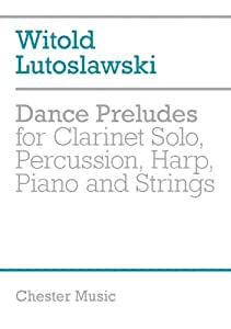 Witold Lutoslawski: Dance Preludes (Second Version 1955). Partitions pour Clarinette, Percussion, Harpe, Piano, Instruments À Cordes