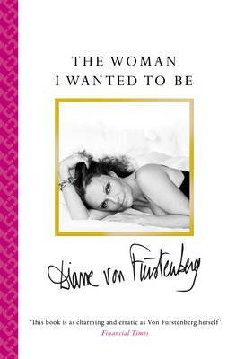 the-woman-i-wanted-to-be-by-author-diane-von-furstenberg-published-on-august-2015