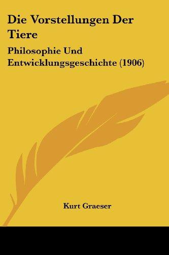 Die Vorstellungen Der Tiere: Philosophie Und Entwicklungsgeschichte (1906)