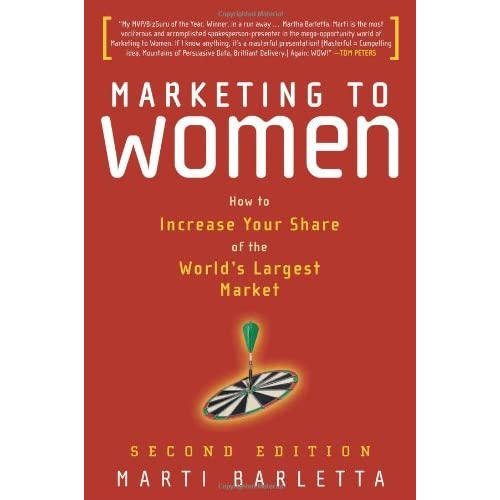Marketing to Women: How to Increase Your Share of the World's Largest Market by Marti Barletta (2006-01-01)