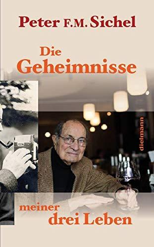 Peter Sichel: Die Geheimnisse meiner drei Leben: Flüchtling, Geheimagent und Weinhändler