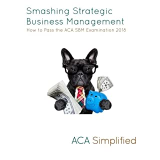 Smashing Strategic Business Management: How to Pass the ACA SBM Examination 2018