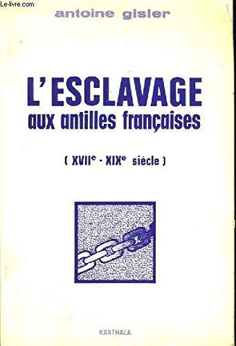 L'Esclavage aux Antilles Françaises par Antoine Gisler