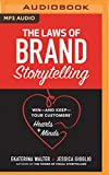 The Laws of Brand Storytelling: Win--And Keep--Your Customers' Hearts and Minds