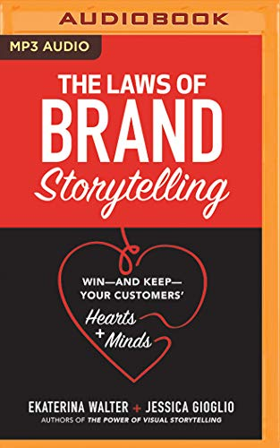 The Laws of Brand Storytelling: Win--And Keep--Your Customers\' Hearts and Minds