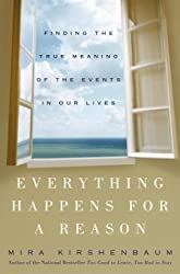 Everything Happens for a Reason: Finding the True Meaning of the Events in Our Lives by Mira Kirshenbaum (2004-08-03)
