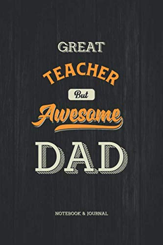 97b4d3dcbc79 Great Teacher but Awesome Dad Notebook & Journal