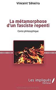 La métamorphose d'un fasciste repenti par Vincent Silveira
