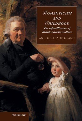 Romanticism and Childhood: The Infantilization of British Literary Culture (Cambridge Studies in Romanticism) by Ann Wierda Rowland (2012-05-24)