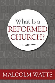What Is a Reformed Church? by [Watts, Malcolm]