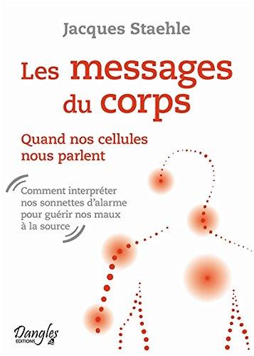 Les messages du corps - Quand nos cellules nous parlent