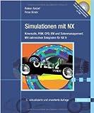 Simulationen mit NX: Kinematik, FEM, CFD, EM und Datenmanagement. Mit zahlreichen Beispielen für NX 9 ( 13. Februar 2014 )