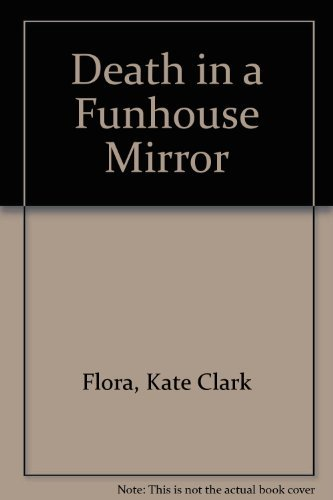 death-in-a-funhouse-mirror-by-kate-clark-flora-1996-08-02
