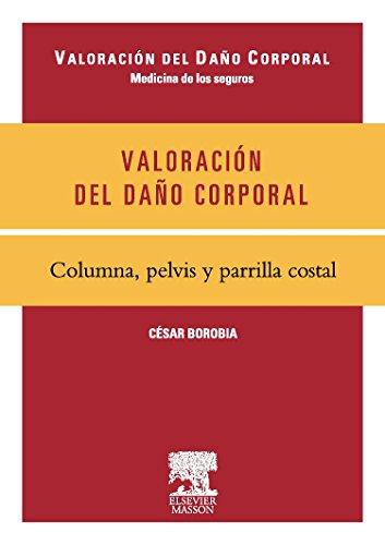 Valoración del daño corporal. Medicina de los seguros. Columna, pelvis y parrilla costal por C. Borobia Fernández