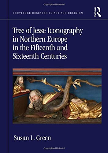 Tree of Jesse Iconography in Northern Europe in the Fifteenth and Sixteenth Centuries (Routledge...