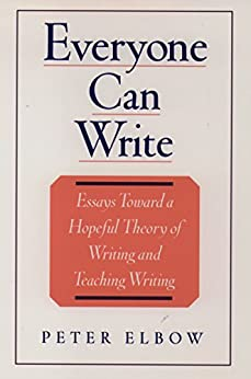 Everyone Can Write: Essays toward a Hopeful Theory of Writing and Teaching Writing by [Elbow, Peter]