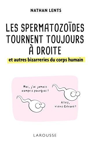 Les spermatozoïdes tournent toujours à droite et autres bizarreries du corps humain par Nathan H. Lents