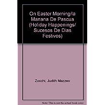 On Easter Morning/la Manana De Pascua (Holiday Happenings/Sucesos De Dias Festivos)