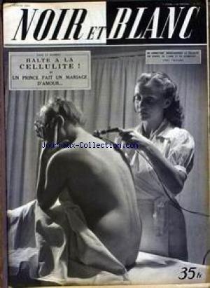 NOIR ET BLANC [No 311] du 07/02/1951 - LA CELLULITE - UN PRINCE FAIT UN MARIAGE D'AMOUR.