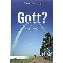 Gott?: Die religiöse Frage heute