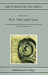 Rex, Dux und Gens: Untersuchungen zur Entstehung des sächsischen Herzogtums im 9. und 10. Jahrhundert (Historische Studien)