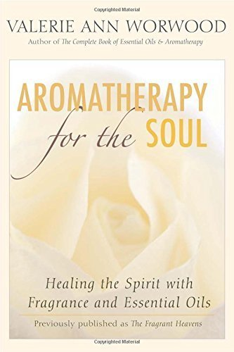 Aromatherapy for the Soul: Healing the Spirit with Fragrance and Essential Oils by Valerie Ann Worwood (2006-08-08)