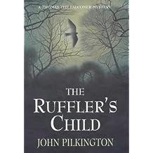 The Ruffler's Child (A Thomas the falconer mystery) by John Pilkington (2002-05-31)