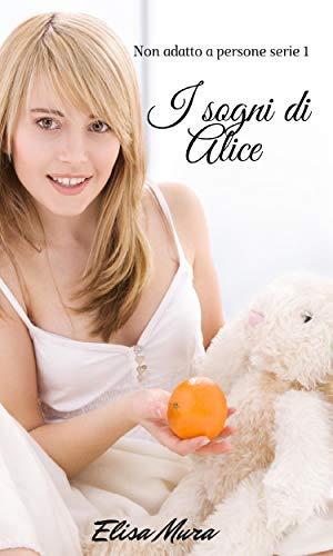 I sogni di Alice: Non adatto a persone serie 1 di [Elisa Mura]