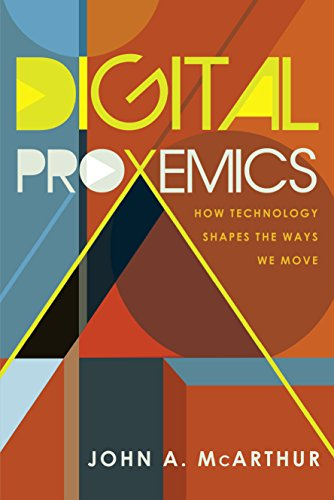 Digital Proxemics: How Technology Shapes the Ways We Move (Digital Formations Book 110) di John A. McArthur