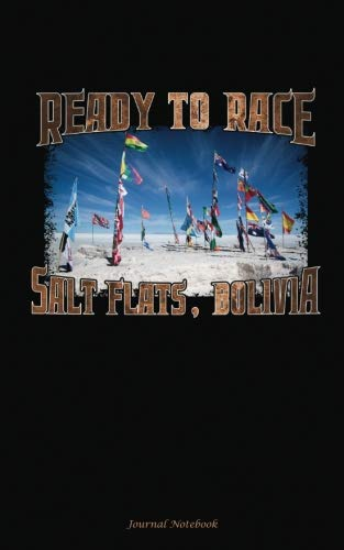 Salt Flats Bolivia Journal Notebook: Ready to Race - Salar de Uyuni Extreme Sports, Softcover Book, 100 Lined Pages + 8 Blank (54 Sheets), Small 5