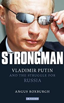 The Strongman: Vladimir Putin and the Struggle for Russia von [Roxburgh, Angus]