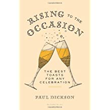 Rising to the Occasion: The Best Toasts for Any Celebration by Paul Dickson (2014-05-20)