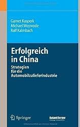 Erfolgreich in China: Strategien für die Automobilzulieferindustrie: Strategien Fur Die Automobilzulieferindustrie