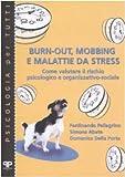 Burn-out, mobbing e malattie da stress. Come valutare il rischio psicologico e organizzativo-sociale