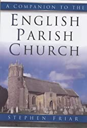 The Companion to Churches New Edition by Stephen Friar published by The History Press Ltd (2003)