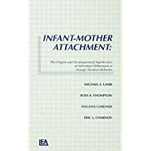 Infant-Mother Attachment: The Origins and Developmental Significance of Individual Differences in Strange Situation Behavior: The Origins and ... Differences in Strange Situation Behaviour