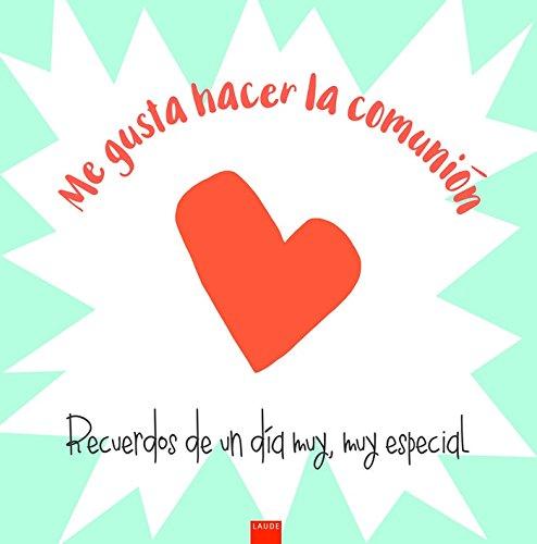 Me gusta hacer la Comunión: Recuerdos de un día muy, muy especial (Laude) por Jesús Mario Lorente Pérez