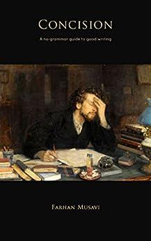 Concision: A No-Grammar Guide to Good Writing by [Musavi, Farhan]
