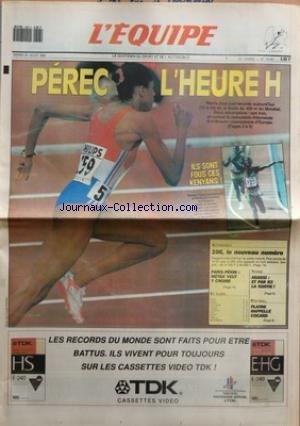 EQUIPE (L') [No 14091] du 27/08/1991 - PEREC L'HEUREH - MARIE-JOSE PART FAVORITE AUJOURD'HUI 12 H 30 DE LA FINALE DU 400 M DU MONDIAL - ILS SONT FOUS CES KENYANS - AUTOMOBILE - 106 LE NOUVEAU NUMERO - PARIS-PEKIN METGE VEUT Y CROIRE - TENNIS - AGASSI ET PAR ICI LA SORTIE - FOOTBALL - PLATINI RAPPELLE COCARD - ET AUSSI AVIRON - BASKET - BATEAUX - CANOE-KAYAK - CYCLISME - HANDBALL - SPORTIF - MOTO - NATATION - RUGBY - TELEVISION - SPORTS EXPRESS