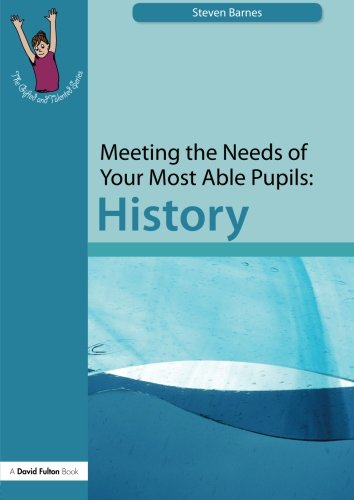 Meeting the Needs of Your Most Able Pupils: History (The Gifted and Talented Series)