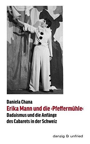 Erika Mann und die 'Pfeffermühle': Dadaismus und die Anfänge des Cabarets in der Schweiz