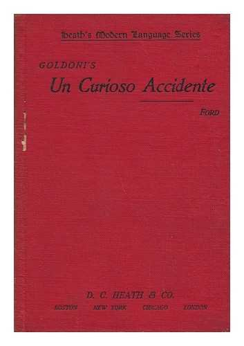 Un Curioso Accidente, Commedia in Tre Atti, Di Carlo Goldoni; Ed. with Introduction and Notes by J. D. M. Ford ...