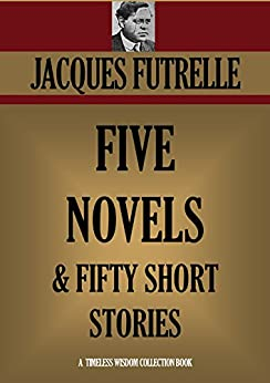 FIVE NOVELS & FIFTY SHORT STORIES. (The Chase of the Golden Plate, The Diamond Master, Elusive Isabel, The High Hand, My Lady's Garter) (Timeless Wisdom Collection Book 2305) by [FUTRELLE, JACQUES]
