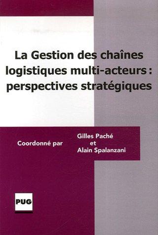 La gestion des chaînes logistiques multi-acteurs : perspectives stratégiques