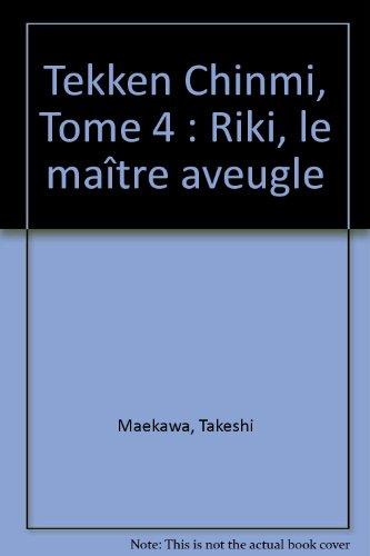 Tekken Chinmi, Tome 4 : Riki, le maître aveugle